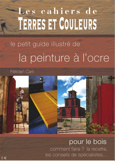 Les cahiers de terre et couleurs la peinture l 39 ocre pour le bois ec - Association terres et couleurs ...