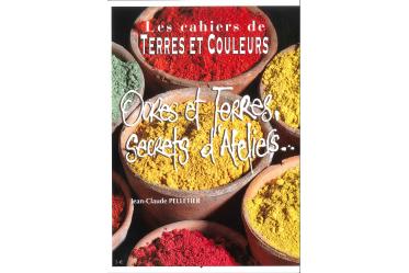 Les cahiers de Terre et Couleurs : Ocres et terres, secrets d'ateliers...